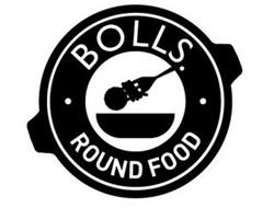 BOLLS. ROUND FOOD
