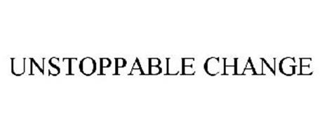 UNSTOPPABLE CHANGE