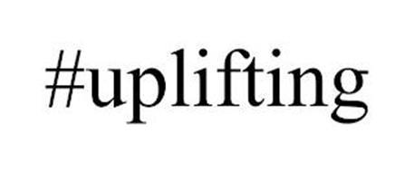 #UPLIFTING
