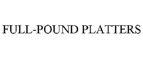 FULL-POUND PLATTERS