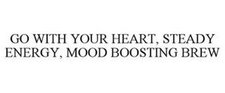 GO WITH YOUR HEART, STEADY ENERGY, MOOD BOOSTING BREW