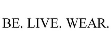 BE. LIVE. WEAR.