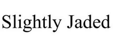 SLIGHTLY JADED