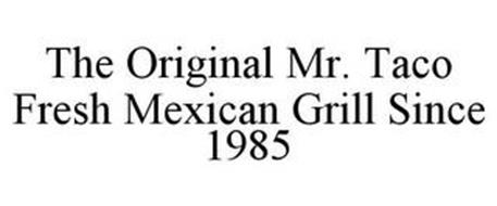 THE ORIGINAL MR. TACO FRESH MEXICAN GRILL SINCE 1985