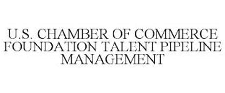 U.S. CHAMBER OF COMMERCE FOUNDATION TALENT PIPELINE MANAGEMENT