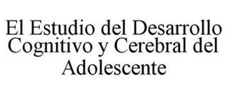 EL ESTUDIO DEL DESARROLLO COGNITIVO Y CEREBRAL DEL ADOLESCENTE