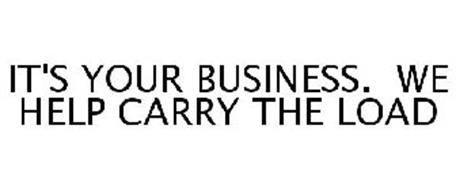 IT'S YOUR BUSINESS. WE HELP CARRY THE LOAD