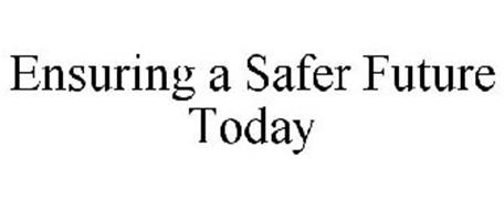 ENSURING A SAFER FUTURE TODAY