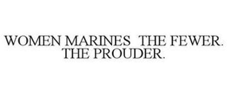 WOMEN MARINES THE FEWER. THE PROUDER.