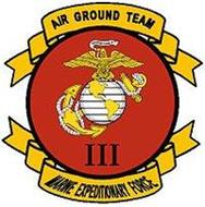 AIR GROUND TEAM III MARINE EXPEDITIONARY FORCE SEMPER FIDELIS