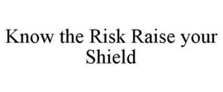 KNOW THE RISK RAISE YOUR SHIELD