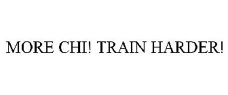MORE CHI! TRAIN HARDER!