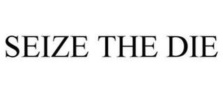 SEIZE THE DIE