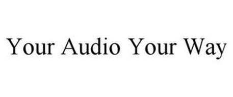 YOUR AUDIO YOUR WAY