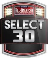 AMATEUR ALL AMERICAN SCOUTING NETWORK SELECT 30