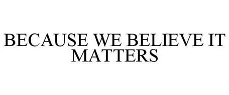 BECAUSE WE BELIEVE IT MATTERS