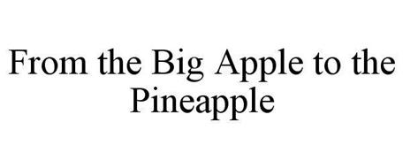 FROM THE BIG APPLE TO THE PINEAPPLE