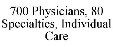700 PHYSICIANS, 80 SPECIALTIES, INDIVIDUAL CARE