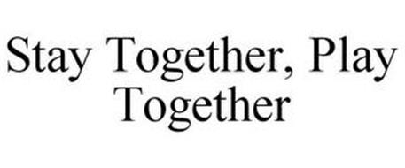 STAY TOGETHER, PLAY TOGETHER