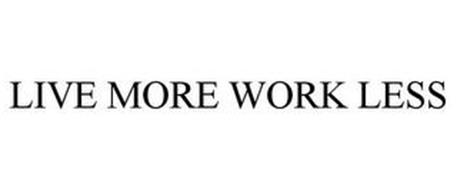 LIVE MORE WORK LESS