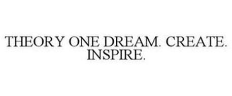 THEORY ONE DREAM. CREATE. INSPIRE.