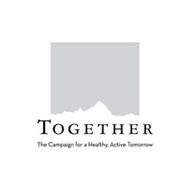 TOGETHER THE CAMPAIGN FOR A HEALTHY, ACTIVE TOMORROW