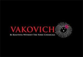 VAKOVICH BE BEAUTIFUL WITHOUT THE TOXIC CHEMICALS