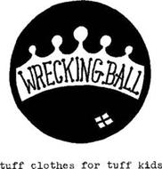 WRECKING BALL TUFF CLOTHES FOR TUFF KIDS