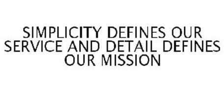 SIMPLICITY DEFINES OUR SERVICE AND DETAIL DEFINES OUR MISSION