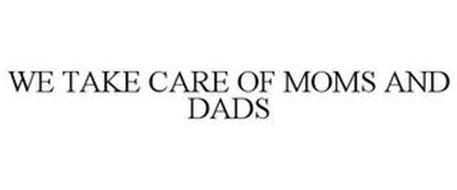 WE TAKE CARE OF MOMS AND DADS