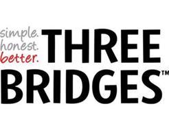 SIMPLE. HONEST. BETTER. THREE BRIDGES