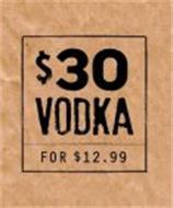 $30 VODKA FOR $12.99