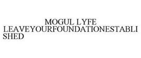 MOGUL LYFE LEAVEYOURFOUNDATIONESTABLISHED