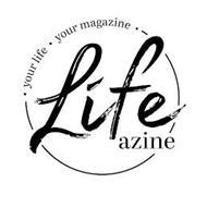 LIFEAZINE· YOUR LIFE· YOUR MAGAZINE ·