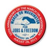 50TH ANNIVERSARY OF THE MARCH ON WASHINGTON AUGUST 28, 2013 MARCH ON WASHINGTON FOR JOBS & FREEDOM AUGUST 28, 1963