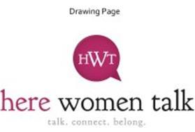 HWT HERE WOMEN TALK TALK. CONNECT. BELONG.