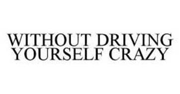 WITHOUT DRIVING YOURSELF CRAZY