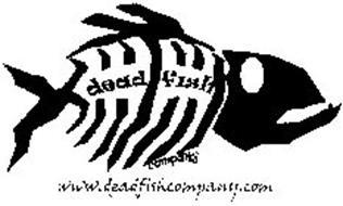 DEAD FISH COMPANY WWW.DEADFISHCOMPANY.COM