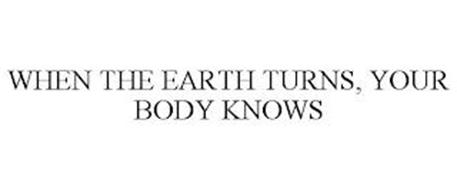 WHEN THE EARTH TURNS, YOUR BODY KNOWS