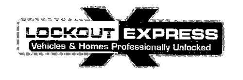 LOCKOUT EXPRESS VEHICLES & HOMES PROFESSIONALLY UNLOCKED X
