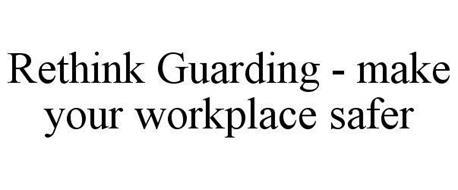 RETHINK GUARDING - MAKE YOUR WORKPLACE SAFER
