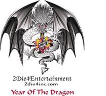 2DIE4ENTERTAINMENT 2DIE4INC.COM YEAR OF THE DRAGON