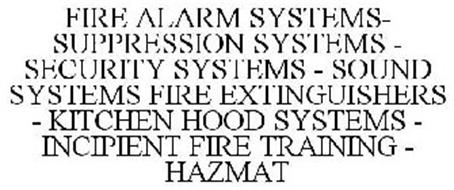 FIRE ALARM SYSTEMS - SECURITY SYSTEMS - SUPPRESSION SYSTEMS - SOUND SYSTEMS - FIRE EXTINGUISHERS - KITCHEN HOOD SYSTEMS - INCIPIENT FIRE TRAINING - HAZMAT