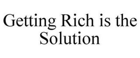 GETTING RICH IS THE SOLUTION