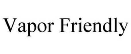 VAPOR FRIENDLY