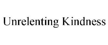 UNRELENTING KINDNESS