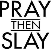 PRAY THEN SLAY