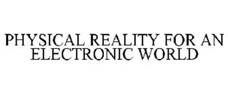 PHYSICAL REALITY FOR AN ELECTRONIC WORLD