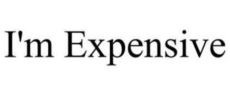 I'M EXPENSIVE