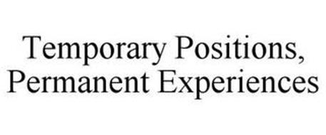 TEMPORARY POSITIONS, PERMANENT EXPERIENCES